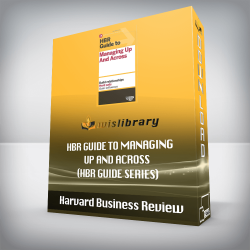 Harvard Business Review – HBR Guide to Managing Up and Across (HBR Guide Series)