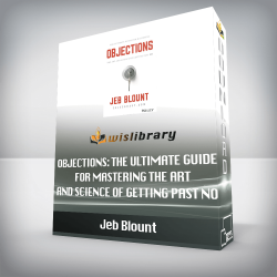 Jeb Blount – Objections: The Ultimate Guide for Mastering The Art and Science of Getting Past No