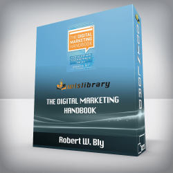 Robert W. Bly – The Digital Marketing Handbook: A Step-By-Step Guide to Creating Websites That Sell