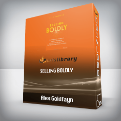 Alex Goldfayn – Selling Boldly: Applying the New Science of Positive Psychology to Dramatically Increase Your Confidence, Happiness, and Sales