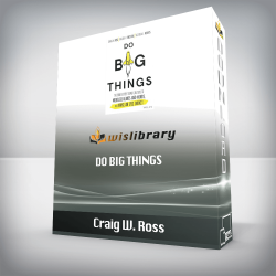 Craig W. Ross – Do Big Things: The Simple Steps Teams Can Take to Mobilize Hearts and Minds, and Make an Epic Impact