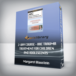 Margaret Blaustein – 2-Day Course – ARC Trauma Treatment For Children and Adolescents