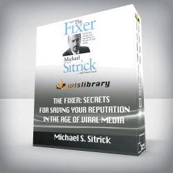 Michael S. Sitrick – The Fixer: Secrets for Saving Your Reputation in the Age of Viral Media