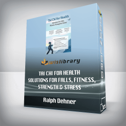 Ralph Dehner – Tai Chi for Health – Solutions for Falls, Fitness, Strength & Stress