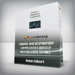 Robin Gilbert – Cardiac and Respiratory Complexities – Quickly Differentiate to Take Rapid Action