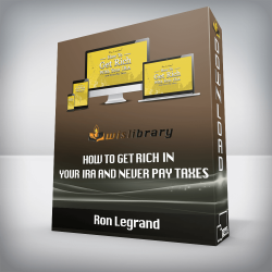 Ron Legrand – How to get rich in your IRA and never pay taxes