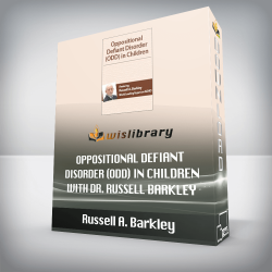Russell A. Barkley – Oppositional Defiant Disorder (ODD) in Children with Dr. Russell Barkley