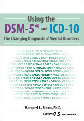 Margaret L. Bloom - Using the DSM-5® and ICD-10 - The Changing Diagnosis of Mental Disorders