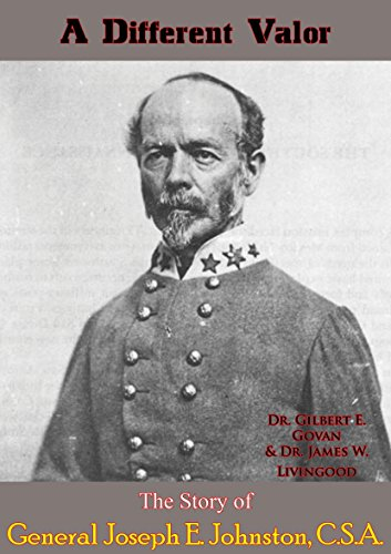 A Different Valor: The Story of General Joseph E. Johnston, C.S.A