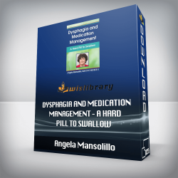 Angela Mansolillo – Dysphagia and Medication Management – A Hard Pill to Swallow