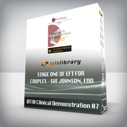 BT10 Clinical Demonstration 07 – Stage One of EFT for Couples – Sue Johnson, EdD