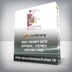 BT96 Clinical Demonstration 18 – Brief Therapy with Hypnosis – Stephen Lankson, MSW