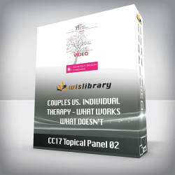 CC17 Topical Panel 02 – Couples vs. Individual Therapy – What Works/What Doesn't
