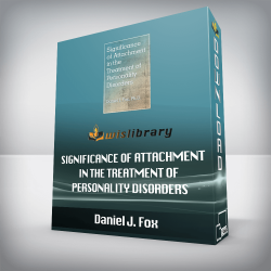 Daniel J. Fox – Significance of Attachment in the Treatment of Personality Disorders