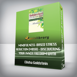 Elisha Goldstein – Mindfulness-Based Stress Reduction (MBSR) – Discovering Your Inner Freedom with Elisha Goldstein, Ph.D.