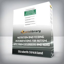 Elizabeth Strickland – Nutrition and Feeding Interventions for Autism Spectrum Disorders and ADHD