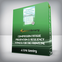 J. Eric Gentry – Compassion Fatigue Prevention & Resiliency – Fitness for the Frontline