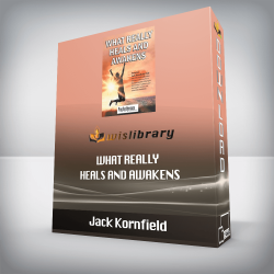 Jack Kornfield – What Really Heals and Awakens