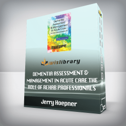 Jerry Hoepner – Dementia Assessment & Management in Acute Care – The Role of Rehab Professionals
