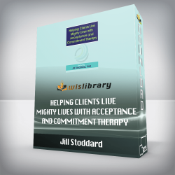 Jill Stoddard – Helping Clients Live Mighty Lives with Acceptance and Commitment Therapy