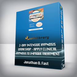 Jonathan D. Fast – 2-Day Intensive Hypnosis Workshop – Apply Clinical Hypnosis to Improve Treatment Outcomes
