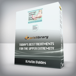 Kristin Valdes – Today's Best Treatments for the Upper Extremity – Rapidly Resolve Hand, Wrist & Elbow Problems with Ease