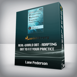 Lane Pederson – Real-World DBT – Adapting DBT to Fit Your Practice