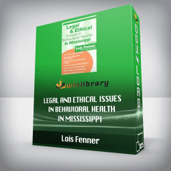 Lois Fenner – Legal and Ethical Issues in Behavioral Health in Mississippi