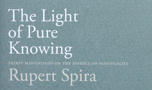 Rupert Spira - The Light of Pure Knowing: Thirty Meditations on the Essence of Non-Dual..