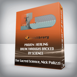The Sacred Science, Nick Polizzi - Proven : Healing Breakthroughs Backed By Science