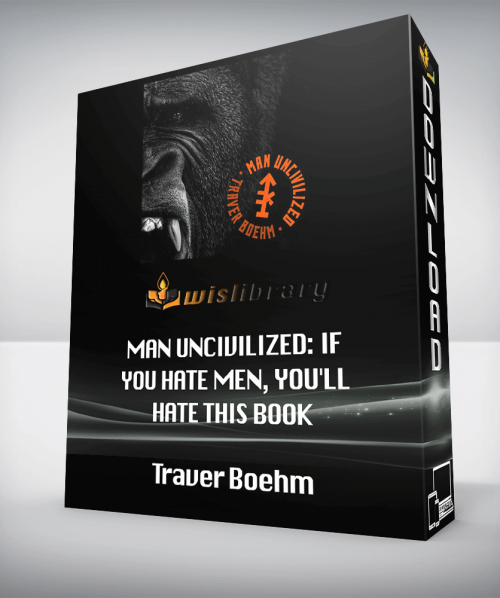 Traver Boehm - Man UNcivilized: If you hate men, you'll hate this book