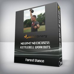 Forest Vance - No Gym? No Excuses!: Kettlebell Workouts