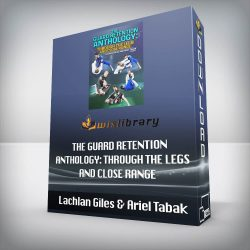 Lachlan Giles & Ariel Tabak - The Guard Retention Anthology: Through The Legs and Close Range