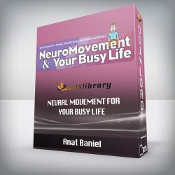 Anat Baniel - Neural Movement for Your Busy Life