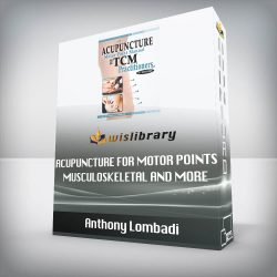 Anthony Lombadi - Acupuncture for Motor Points, Musculoskeletal and more