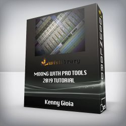 Kenny Gioia - Mixing with Pro Tools 2019 TUTORiAL