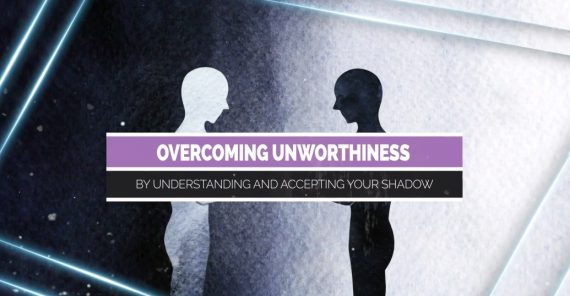 Personal Development School - Overcoming Unworthiness by Understanding and Accepting your Shadow