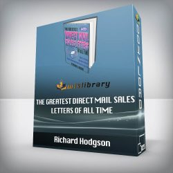 Richard Hodgson - The Greatest Direct Mail Sales Letters of All Time