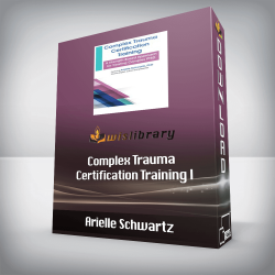 Arielle Schwartz - Complex Trauma Certification Training - A Strength-Based Approach for Treating Complex PTSD