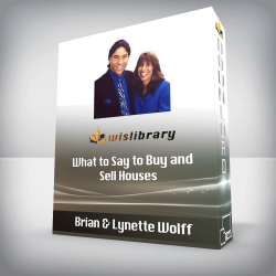 Brian & Lynette Wolff - What to Say to Buy and Sell Houses
