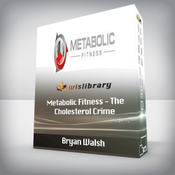 Bryan Walsh - Metabolic Fitness - The Cholesterol Crime