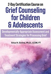 Erica Sirrine - 2-Day Certification Course on Grief Counseling for Children & Adolescents