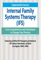 Fran D. Booth, Jory Agate - 2-Day Experiential Course Internal Family Systems Therapy (IFS)