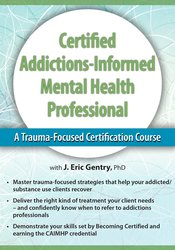 J. Eric Gentry - 2-Day - Certified Addictions-Informed Mental Health Professional - A Trauma-Focused Certification