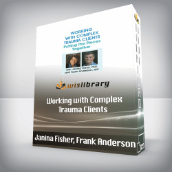 Janina Fisher, Frank Anderson - Working with Complex Trauma Clients