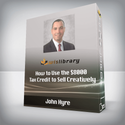 John Hyre - How to Use the $8000 Tax Credit to Sell Creatively