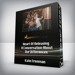 Kate Freeman - Heart Of Releasing - A Conversation About Our Differences