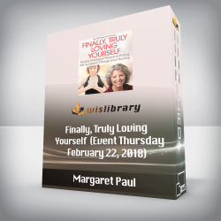Margaret Paul - Finally, Truly Loving Yourself (Event Thursday, February 22, 2018)