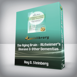 Roy D. Steinberg - The Aging Brain - Alzheimer's Disease & Other Dementias - 2-Day Comprehensive Training