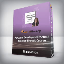 Thais Gibson - Personal Development School - Advanced Needs Course: Understand, Express, Equilibrate & Reparent Your Needs